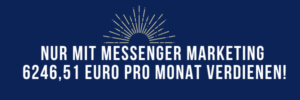 02 Nur mit MESSENGER MARKETING 624651 Euro pro Monat verdienen 1 300x100 - Das Affiliate Chatbot Business